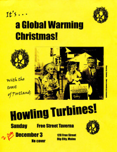 This Turbines poster for a December 2000 date was a group effort. Gretchen Schaefer created the Santa hats to superimpose on Jeff Stanton's image of the Howling Turbines, taken at the Free Street Taverna on a 90-degree day. I wrote and laid out the poster. Hubley Archives.